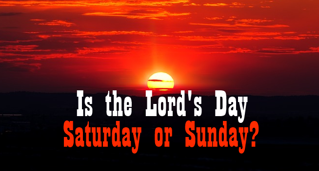 Is-theLords day Saturday or Sunday
